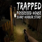 Con la juego Minimine Eeoneguy para Android, descarga gratis Trapped: Possessed house. Scary horror story  para celular o tableta.
