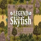 Con la juego Gold diggers para Android, descarga gratis Legend of the Skyfish  para celular o tableta.