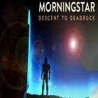 Con la juego CrazyShuttle para Android, descarga gratis Morningstar: Descent deadrock  para celular o tableta.