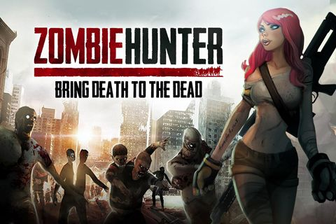 Zombie hunter: Bring death to the dead